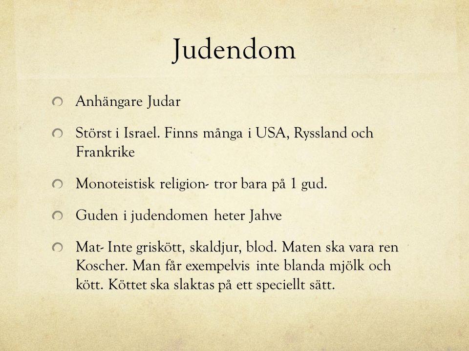 Judendom Anhängare Judar Störst i Israel. Finns många i USA, Ryssland och Frankrike Monoteistisk religion- tror bara på 1 gud. Guden i judendomen hete