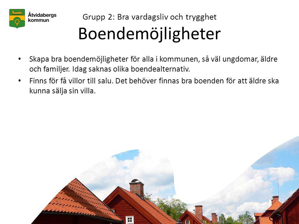 Grupp 2: Bra vardagsliv och trygghet Boendemöjligheter • Skapa bra boendemöjligheter för alla i kommunen, så väl ungdomar, äldre och familjer.