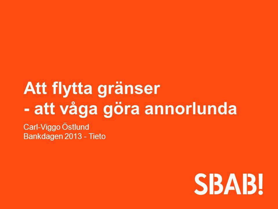 Att flytta gränser - att våga göra annorlunda Carl-Viggo Östlund Bankdagen 2013 - Tieto