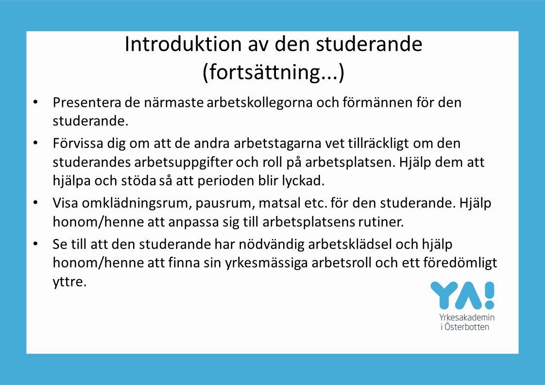 Introduktion av den studerande (fortsättning...) • Presentera de närmaste arbetskollegorna och förmännen för den studerande. • Förvissa dig om att de