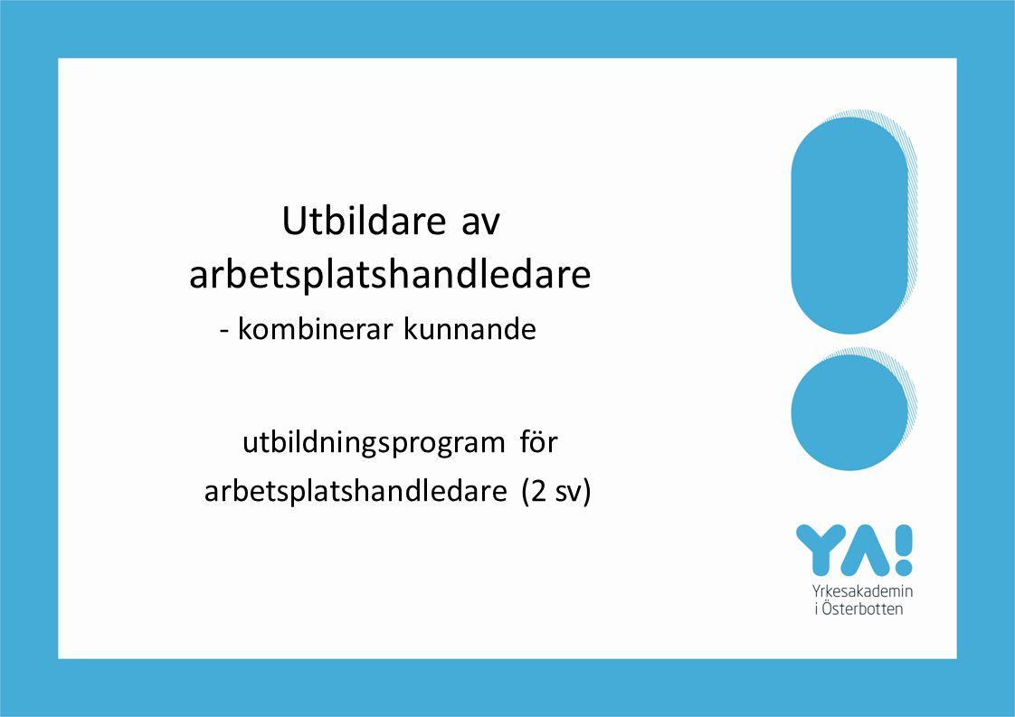 Avtal och dokument (YA!) • Avtal mellan läroinrättningen och arbetsgivaren (Lagstadgade plikter) (ramavtal, utbildningsavtal för enskild studerande) • Den studerandes plan för inlärning i arbetet  Mål, arbetsuppgifter, handledning • Utvärderingsblankett (ny version kommer senare)  Inlärning och utveckling, utförande av uppgifter  Information för uppdatering av inlärningsmål • Responsblankett för arrangerandet av inlärning i arbetet (finns ej ännu)  Information för utvecklande av samarbete och förbättrande av kvaliteten