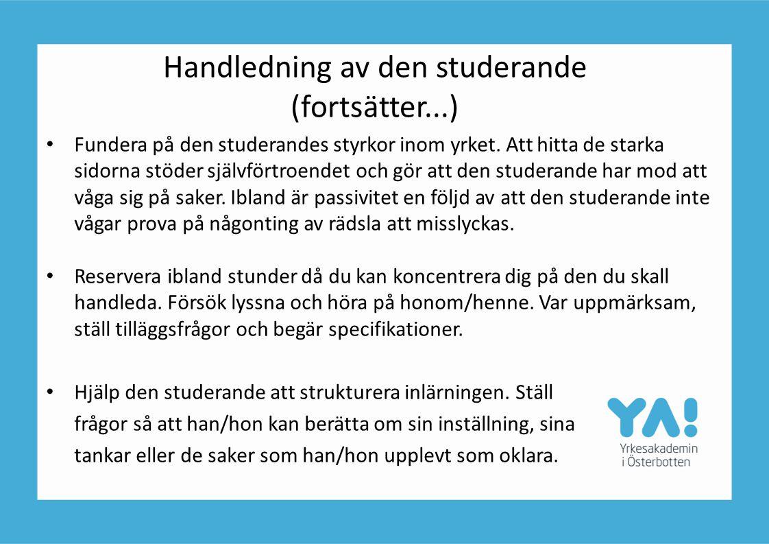 Handledning av den studerande (fortsätter...) • Fundera på den studerandes styrkor inom yrket. Att hitta de starka sidorna stöder självförtroendet och