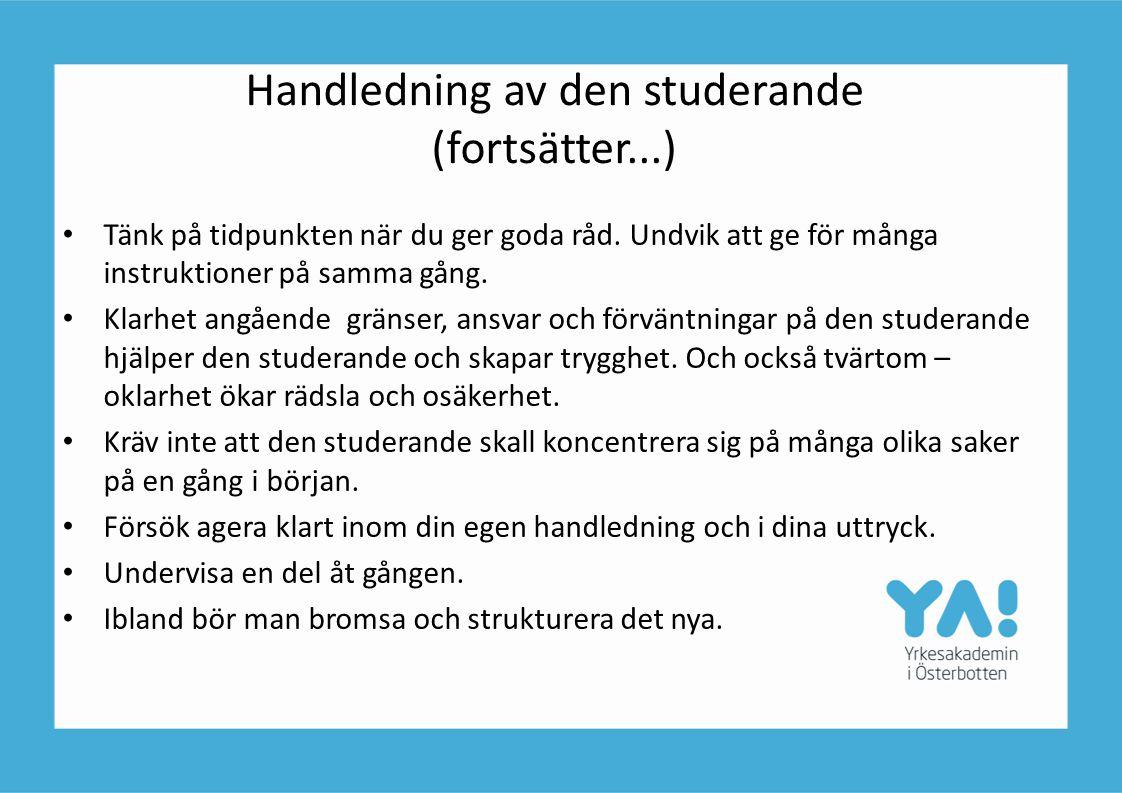 Handledning av den studerande (fortsätter...) • Tänk på tidpunkten när du ger goda råd. Undvik att ge för många instruktioner på samma gång. • Klarhet