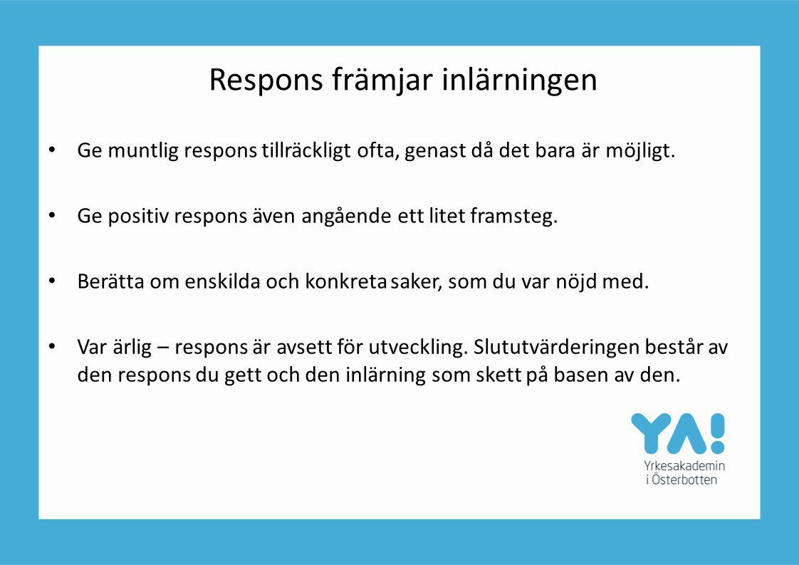 Respons främjar inlärningen • Ge muntlig respons tillräckligt ofta, genast då det bara är möjligt. • Ge positiv respons även angående ett litet framst