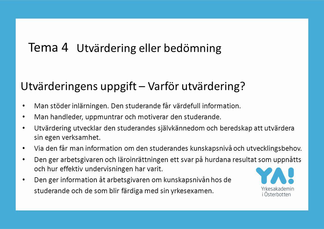 Utvärderingens uppgift – Varför utvärdering? • Man stöder inlärningen. Den studerande får värdefull information. • Man handleder, uppmuntrar och motiv