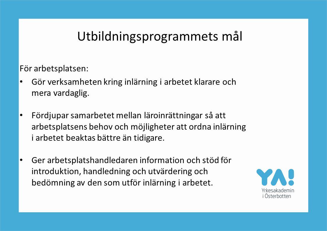 Utbildningsprogrammets mål För arbetsplatsen: • Gör verksamheten kring inlärning i arbetet klarare och mera vardaglig. • Fördjupar samarbetet mellan l
