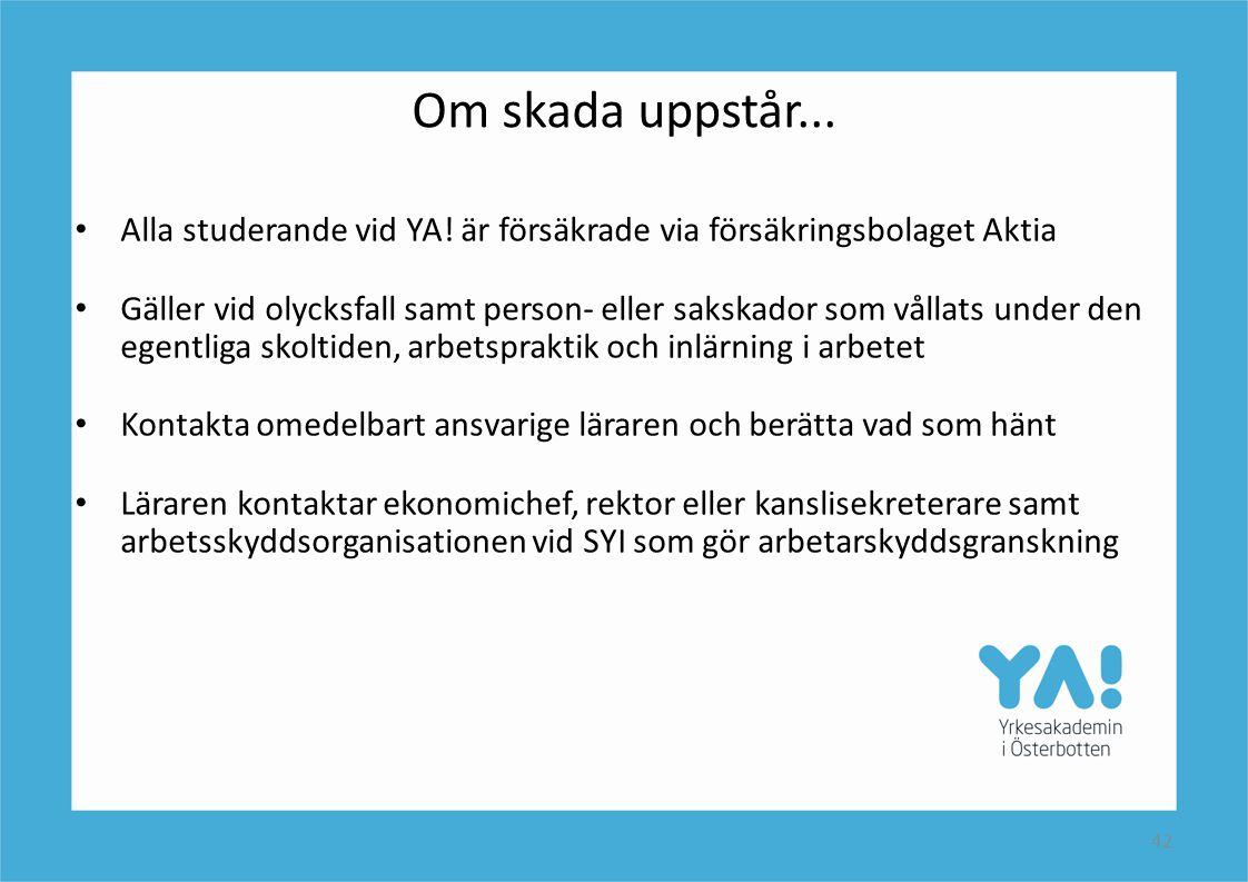 42 Om skada uppstår... • Alla studerande vid YA! är försäkrade via försäkringsbolaget Aktia • Gäller vid olycksfall samt person- eller sakskador som v