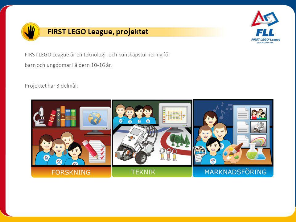 FIRST LEGO League - är ett ämnesövergripande projekt med tonvikt på naturorienterande ämnen, matematik och svenska - har som målgrupp barn och ungdomar i åldern 10-16 år - pågår från 17 september till 12 november - avslutas med en turnering 12 november i 40 städer i Skandinavien FIRST LEGO League, Skandinavien