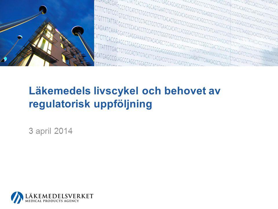 Läkemedels livscykel och behovet av regulatorisk uppföljning 3 april 2014