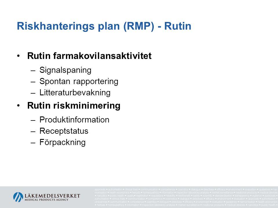 Riskhanterings plan (RMP) - Rutin •Rutin farmakovilansaktivitet –Signalspaning –Spontan rapportering –Litteraturbevakning •Rutin riskminimering –Produ