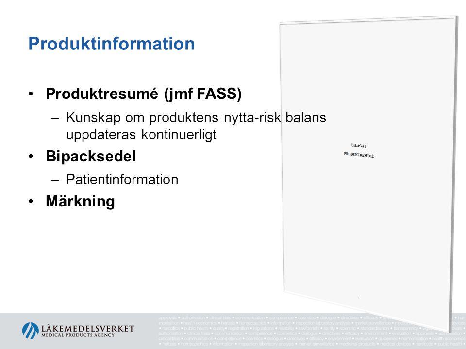 Produktinformation •Produktresumé (jmf FASS) –Kunskap om produktens nytta-risk balans uppdateras kontinuerligt •Bipacksedel –Patientinformation •Märkn