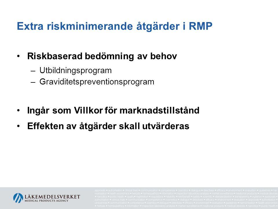 Extra riskminimerande åtgärder i RMP •Riskbaserad bedömning av behov –Utbildningsprogram –Graviditetspreventionsprogram •Ingår som Villkor för marknad