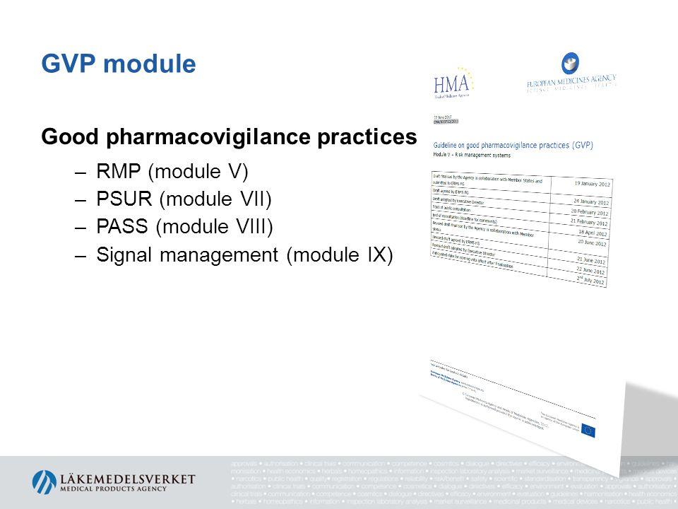 GVP module Good pharmacovigilance practices –RMP (module V) –PSUR (module VII) –PASS (module VIII) –Signal management (module IX)
