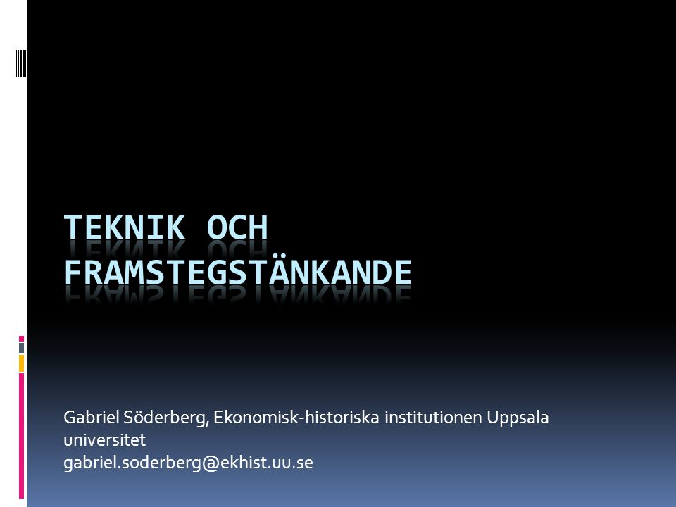 Gabriel Söderberg, Ekonomisk-historiska institutionen Uppsala universitet gabriel.soderberg@ekhist.uu.se