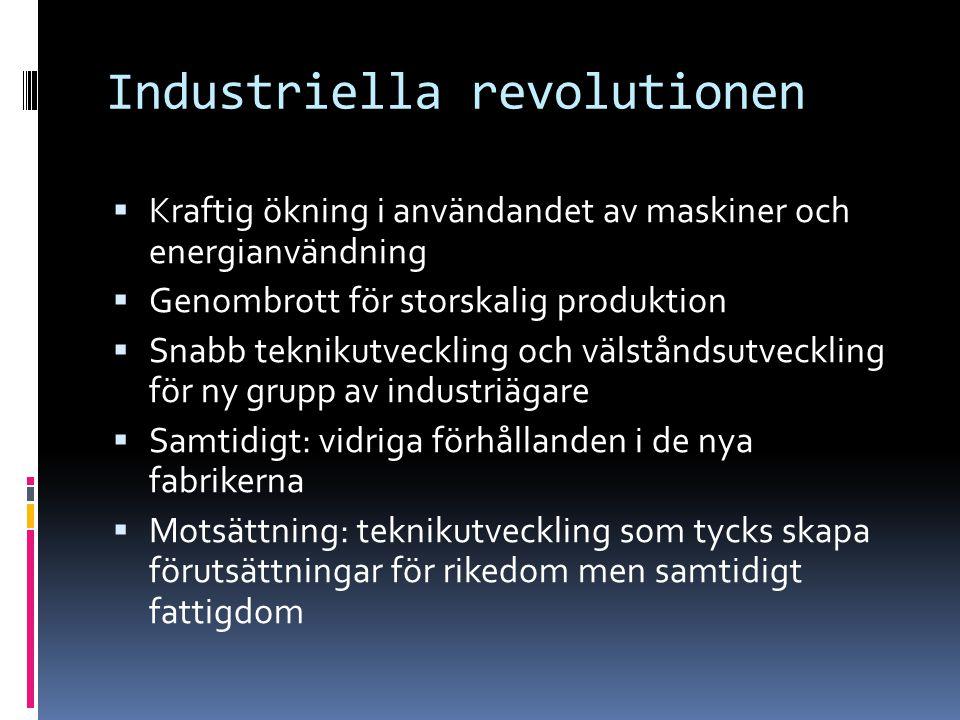 Industriella revolutionen  Kraftig ökning i användandet av maskiner och energianvändning  Genombrott för storskalig produktion  Snabb teknikutveckl