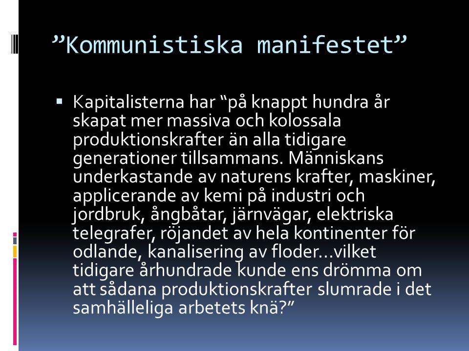 """""""Kommunistiska manifestet""""  Kapitalisterna har """"på knappt hundra år skapat mer massiva och kolossala produktionskrafter än alla tidigare generationer"""