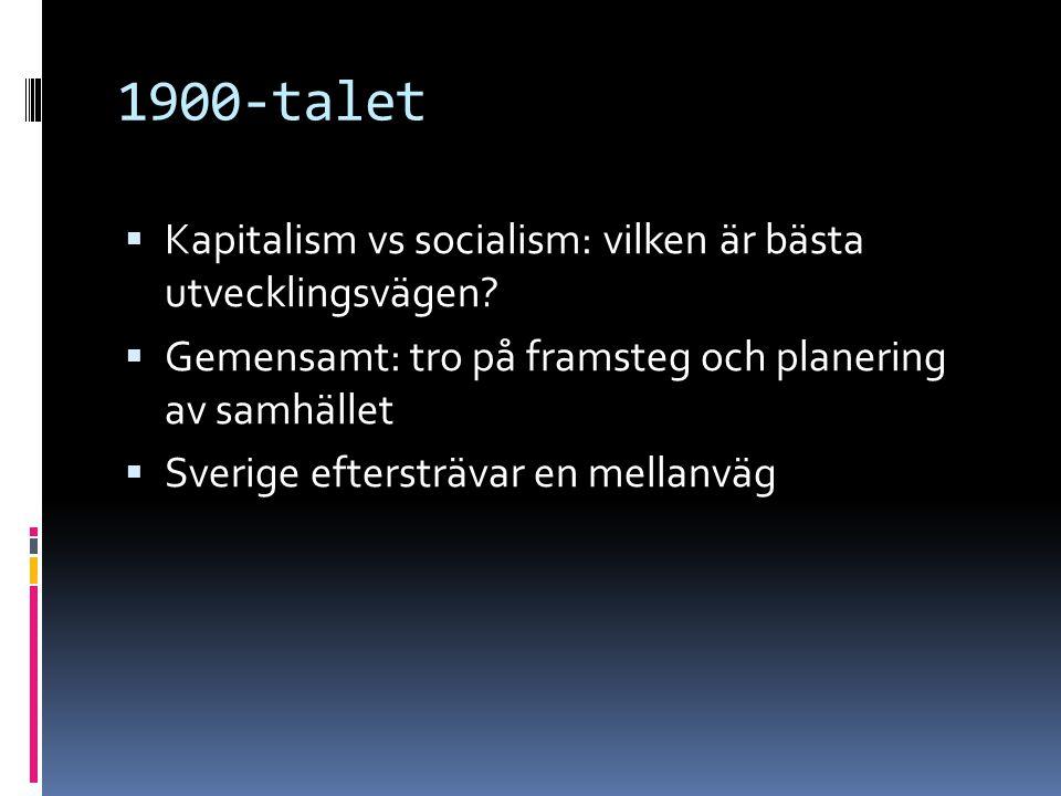 1900-talet  Kapitalism vs socialism: vilken är bästa utvecklingsvägen?  Gemensamt: tro på framsteg och planering av samhället  Sverige eftersträvar