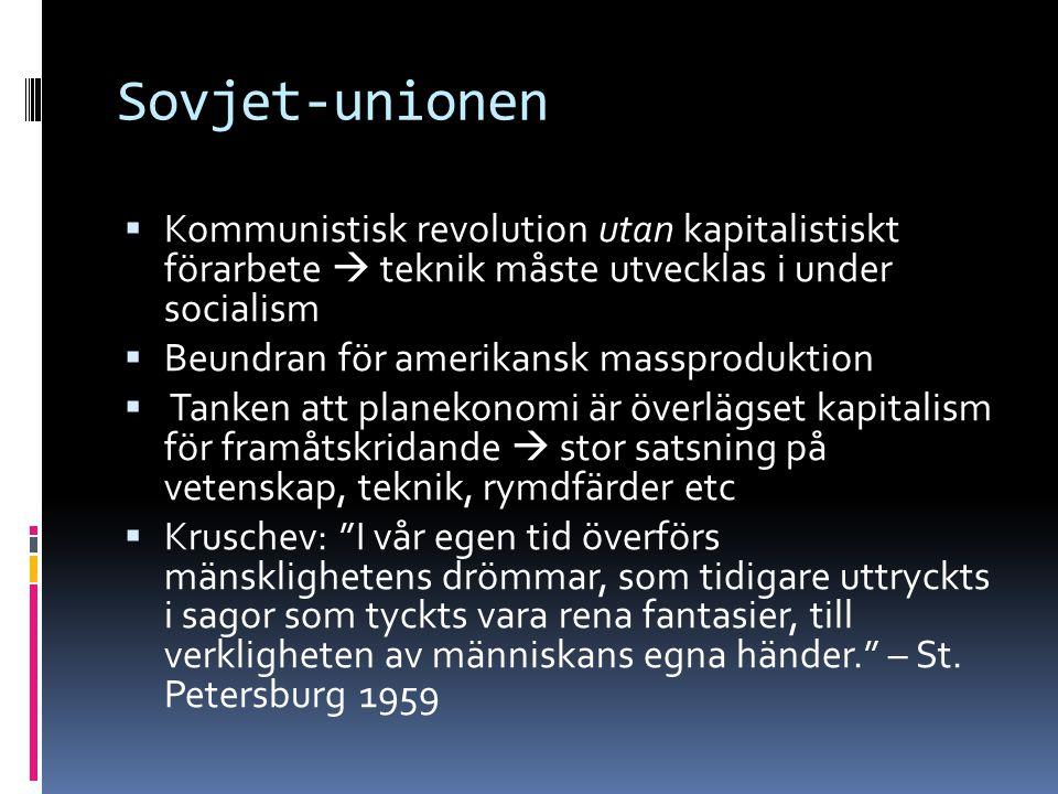 Sovjet-unionen  Kommunistisk revolution utan kapitalistiskt förarbete  teknik måste utvecklas i under socialism  Beundran för amerikansk massproduk