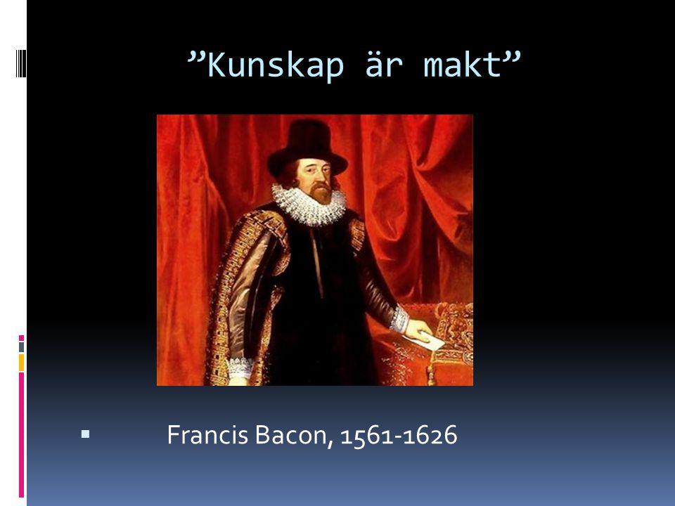 """""""Kunskap är makt""""  Francis Bacon, 1561-1626"""