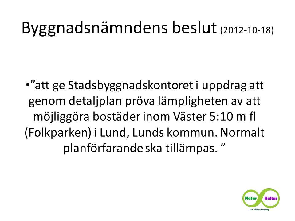 Byggnadsnämndens beslut (2012-10-18) • att ge Stadsbyggnadskontoret i uppdrag att genom detaljplan pröva lämpligheten av att möjliggöra bostäder inom Väster 5:10 m fl (Folkparken) i Lund, Lunds kommun.