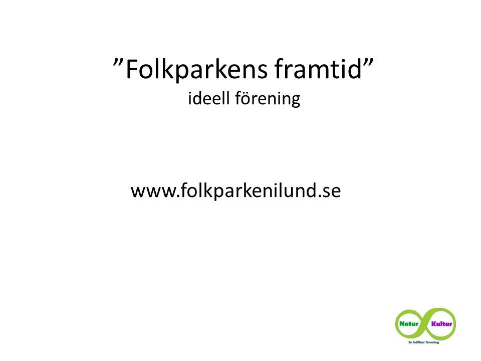 Folkparkens framtid ideell förening www.folkparkenilund.se