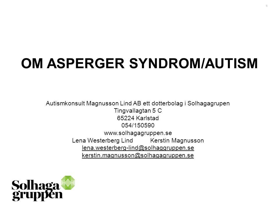 1 OM ASPERGER SYNDROM/AUTISM Autismkonsult Magnusson Lind AB ett dotterbolag i Solhagagrupen Tingvallagtan 5 C 65224 Karlstad 054/150590 www.solhagagr