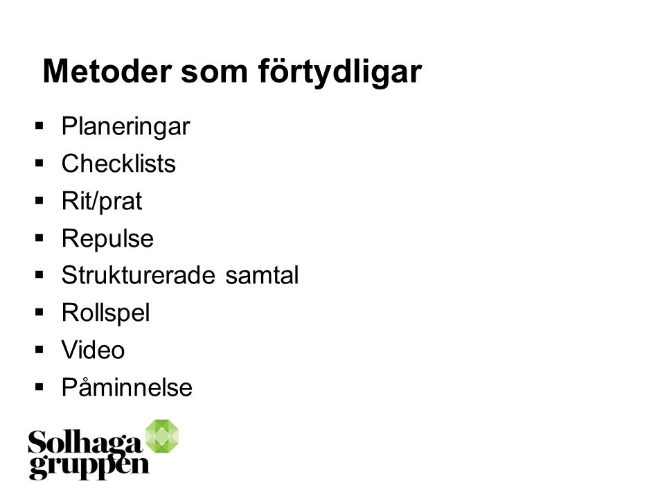Metoder som förtydligar  Planeringar  Checklists  Rit/prat  Repulse  Strukturerade samtal  Rollspel  Video  Påminnelse