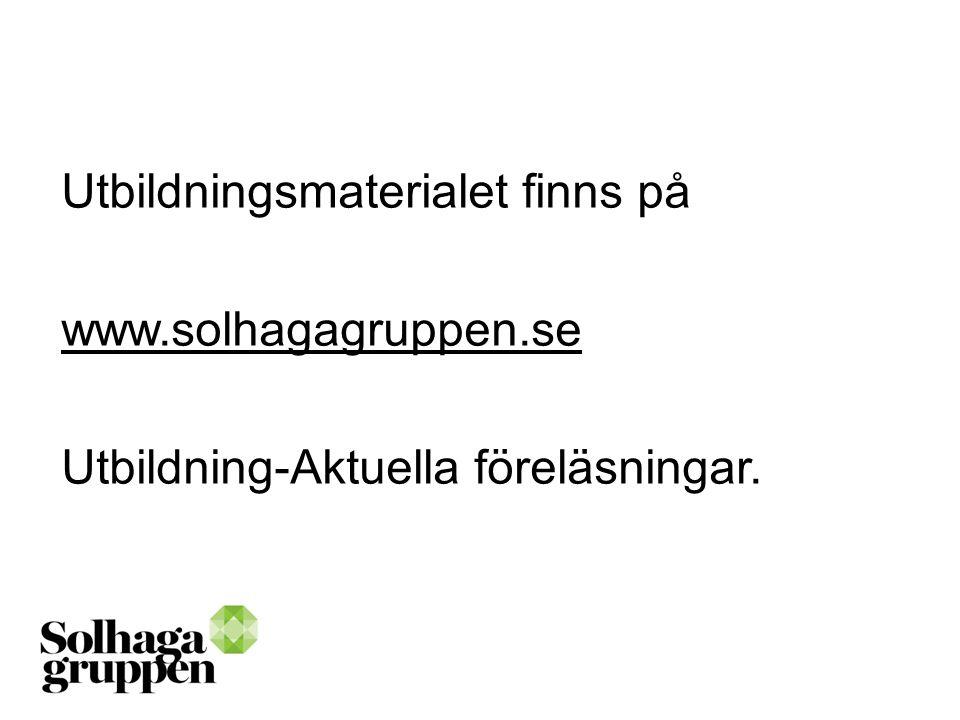 Utbildningsmaterialet finns på www.solhagagruppen.se Utbildning-Aktuella föreläsningar.
