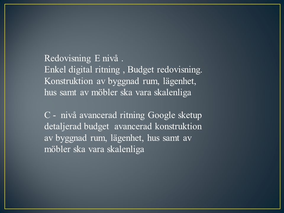 Redovisning E nivå.Enkel digital ritning, Budget redovisning.