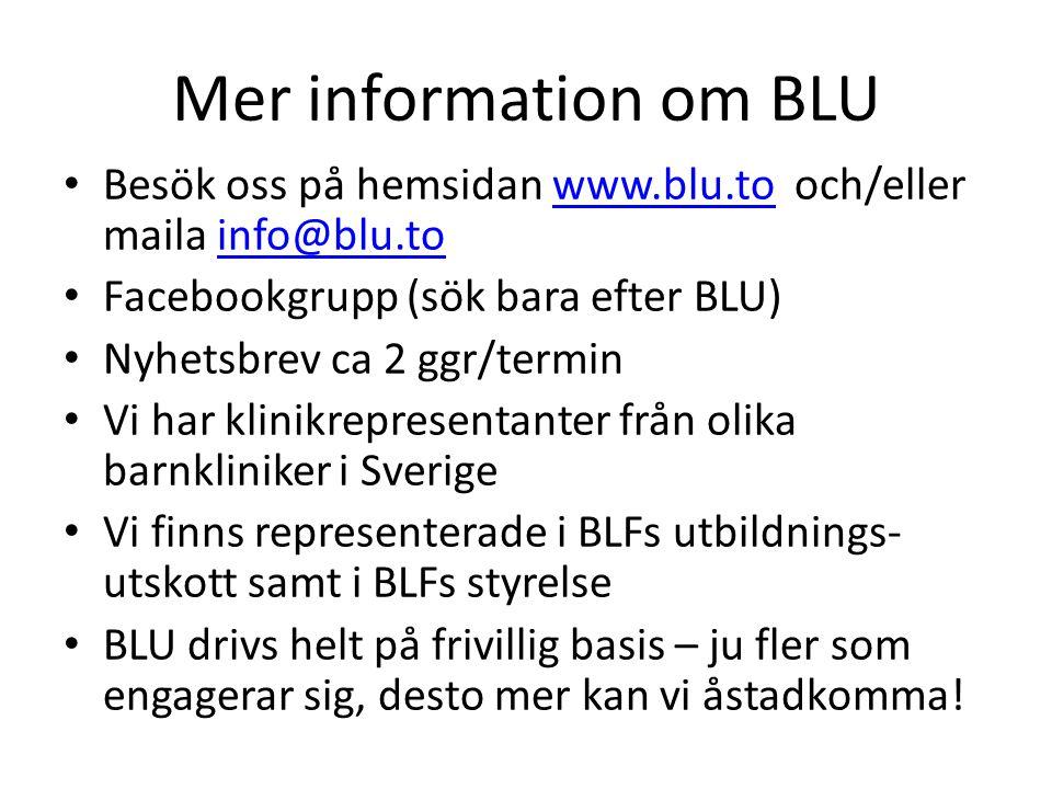 Mer information om BLU • Besök oss på hemsidan www.blu.to och/eller maila info@blu.towww.blu.toinfo@blu.to • Facebookgrupp (sök bara efter BLU) • Nyhe