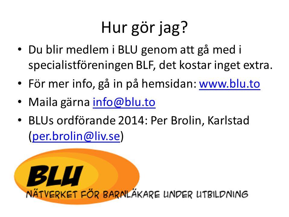 Hur gör jag? • Du blir medlem i BLU genom att gå med i specialistföreningen BLF, det kostar inget extra. • För mer info, gå in på hemsidan: www.blu.to