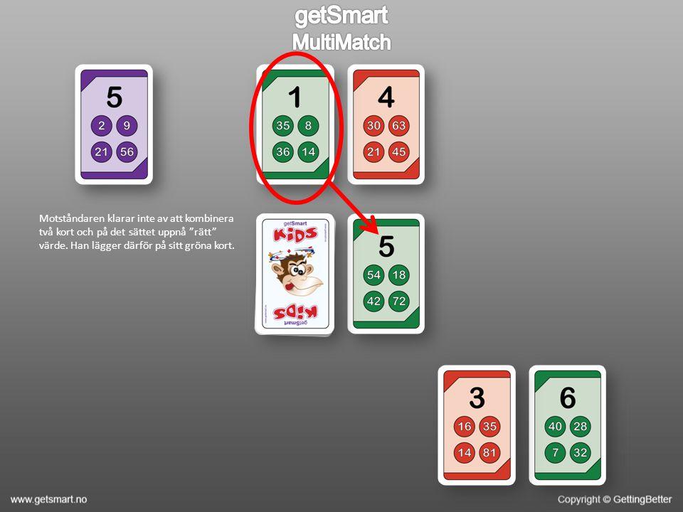 Motståndaren klarar inte av att kombinera två kort och på det sättet uppnå rätt värde.