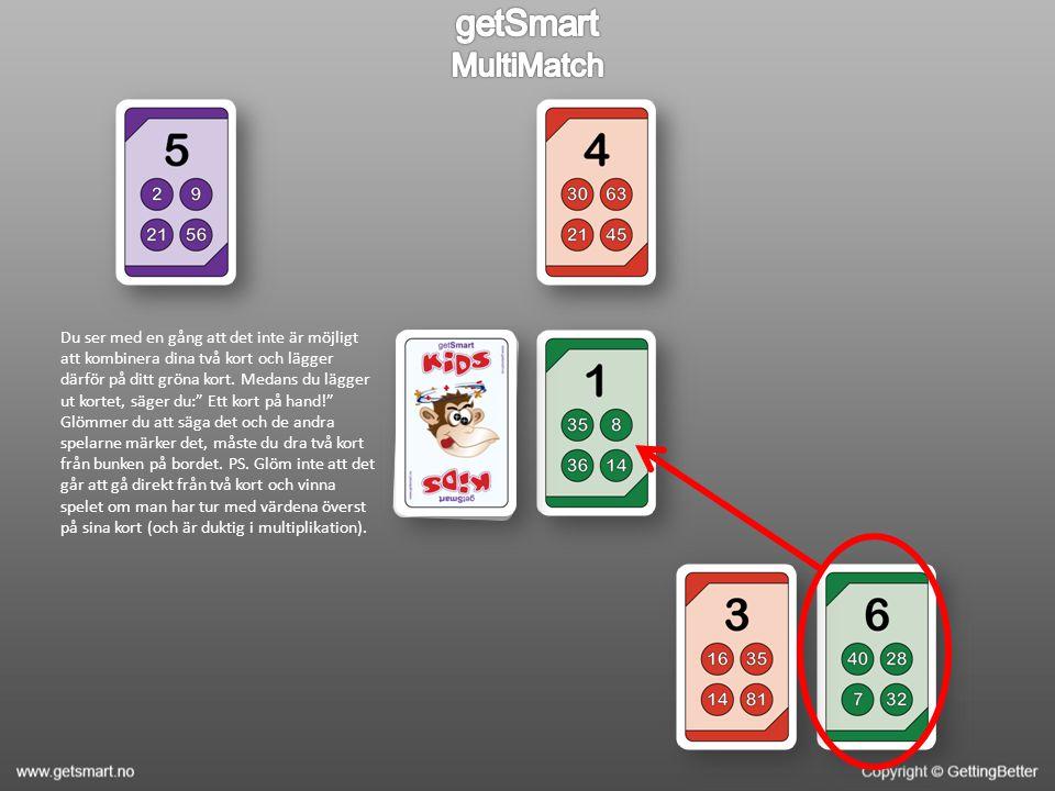 Du ser med en gång att det inte är möjligt att kombinera dina två kort och lägger därför på ditt gröna kort.
