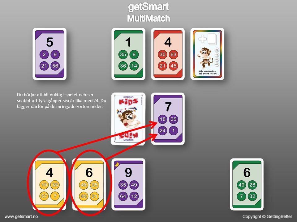 Du börjar att bli duktig i spelet och ser snabbt att fyra gånger sex är lika med 24.