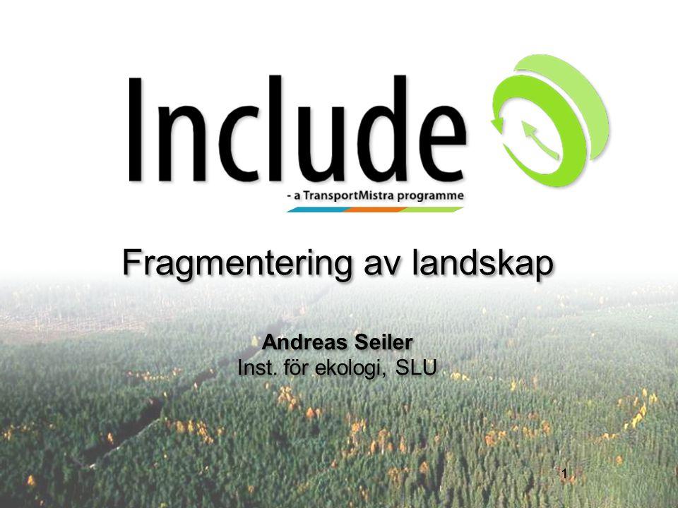 1 Fragmentering av landskap Andreas Seiler Inst. för ekologi, SLU 1
