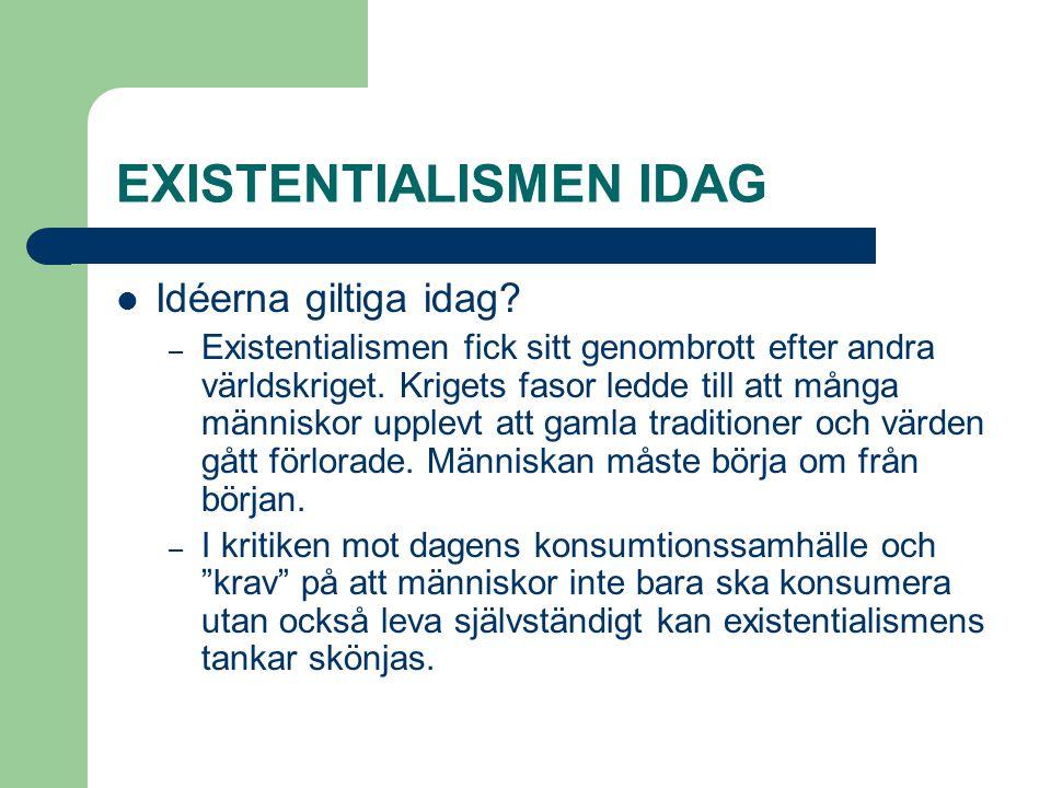 EXISTENTIALISMEN IDAG  Idéerna giltiga idag? – Existentialismen fick sitt genombrott efter andra världskriget. Krigets fasor ledde till att många män