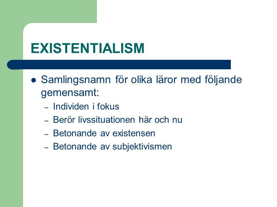 EXISTENTIALISM  Samlingsnamn för olika läror med följande gemensamt: – Individen i fokus – Berör livssituationen här och nu – Betonande av existensen