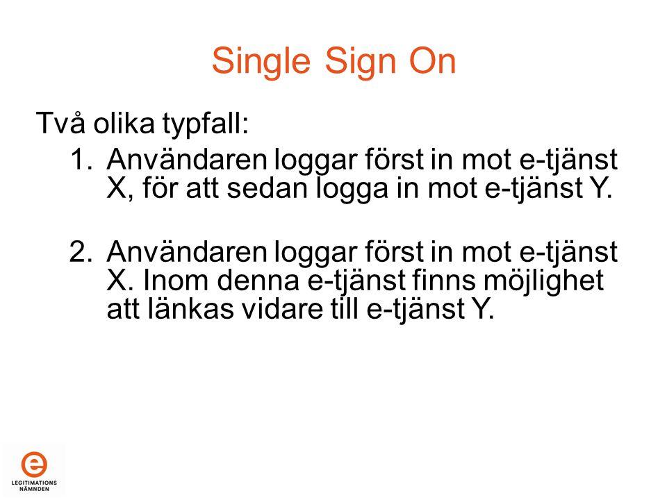 Single Sign On Två olika typfall: 1.Användaren loggar först in mot e-tjänst X, för att sedan logga in mot e-tjänst Y.
