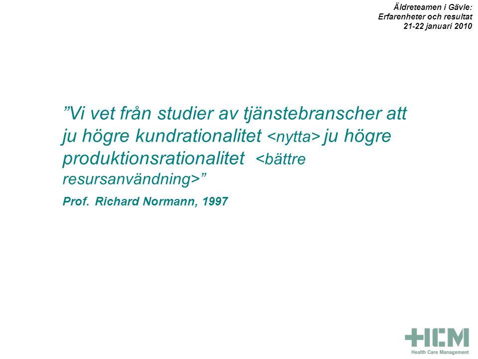 Vi vet från studier av tjänstebranscher att ju högre kundrationalitet ju högre produktionsrationalitet Prof.