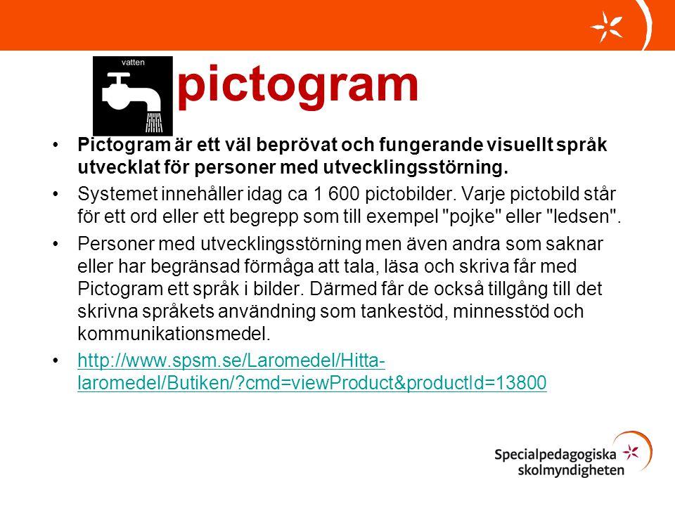 pictogram •Pictogram är ett väl beprövat och fungerande visuellt språk utvecklat för personer med utvecklingsstörning. •Systemet innehåller idag ca 1