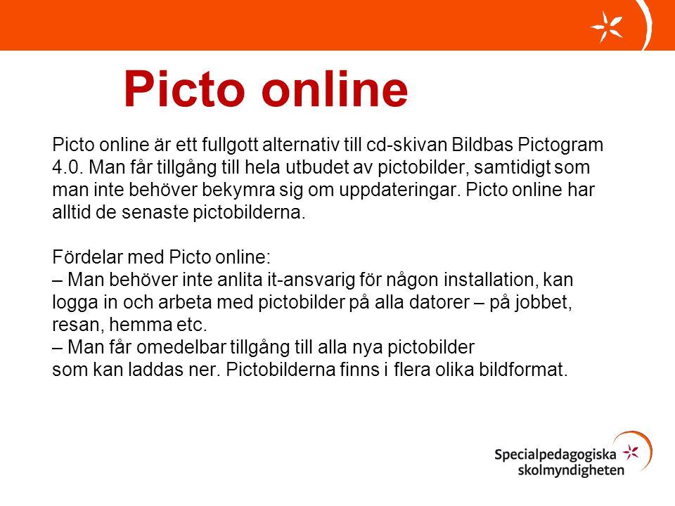 Picto online Picto online är ett fullgott alternativ till cd-skivan Bildbas Pictogram 4.0. Man får tillgång till hela utbudet av pictobilder, samtidig