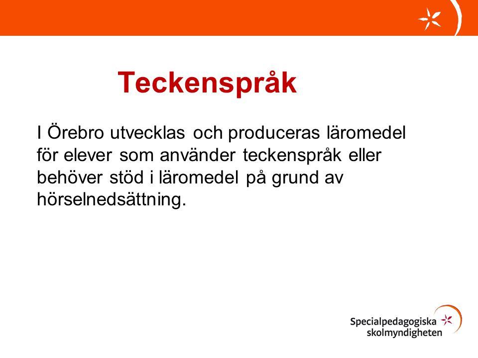 Teckenspråk I Örebro utvecklas och produceras läromedel för elever som använder teckenspråk eller behöver stöd i läromedel på grund av hörselnedsättni