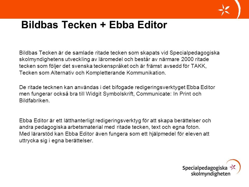 Bildbas Tecken + Ebba Editor Bildbas Tecken är de samlade ritade tecken som skapats vid Specialpedagogiska skolmyndighetens utveckling av läromedel oc