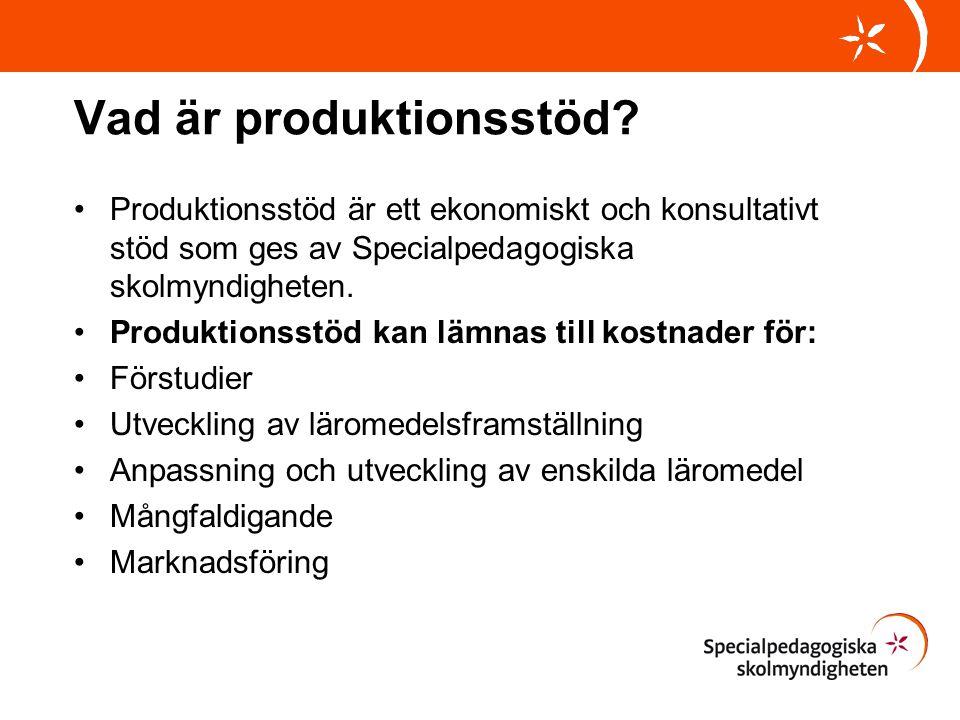Vad är produktionsstöd? •Produktionsstöd är ett ekonomiskt och konsultativt stöd som ges av Specialpedagogiska skolmyndigheten. •Produktionsstöd kan l