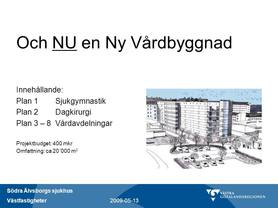 Södra Älvsborgs sjukhus Västfastigheter 2009-05-13 Och NU en Ny Vårdbyggnad Innehållande: Plan 1 Sjukgymnastik Plan 2 Dagkirurgi Plan 3 – 8 Vårdavdeln