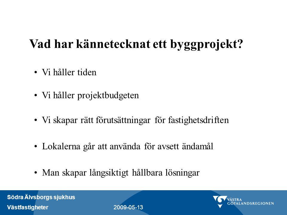 Södra Älvsborgs sjukhus Västfastigheter 2009-05-13 Vad har kännetecknat ett byggprojekt? • Vi håller tiden • Vi håller projektbudgeten • Vi skapar rät