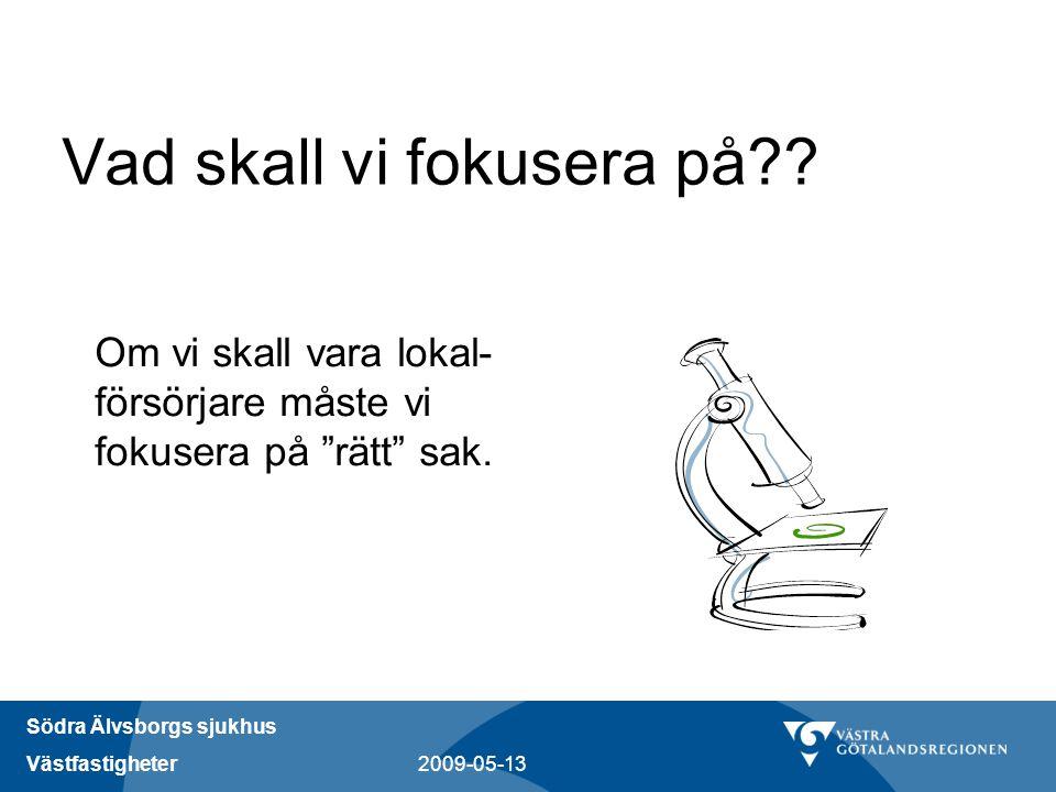 """Södra Älvsborgs sjukhus Västfastigheter 2009-05-13 Vad skall vi fokusera på?? Om vi skall vara lokal- försörjare måste vi fokusera på """"rätt"""" sak."""