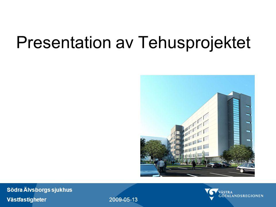 Södra Älvsborgs sjukhus Västfastigheter 2009-05-13 Presentation av Tehusprojektet