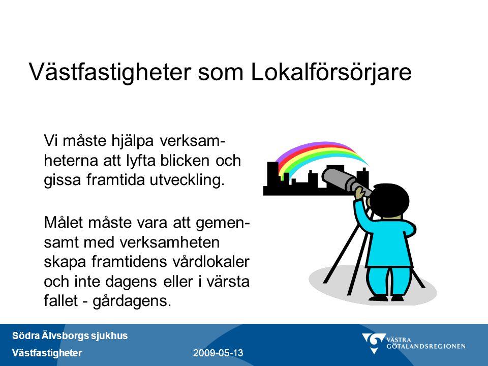 Södra Älvsborgs sjukhus Västfastigheter 2009-05-13 Västfastigheter som Lokalförsörjare Vi måste hjälpa verksam- heterna att lyfta blicken och gissa fr