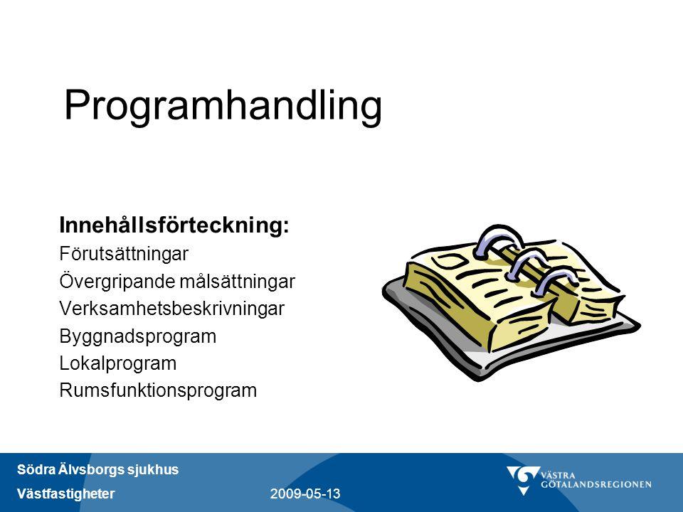 Södra Älvsborgs sjukhus Västfastigheter 2009-05-13 Programhandling Innehållsförteckning: Förutsättningar Övergripande målsättningar Verksamhetsbeskriv